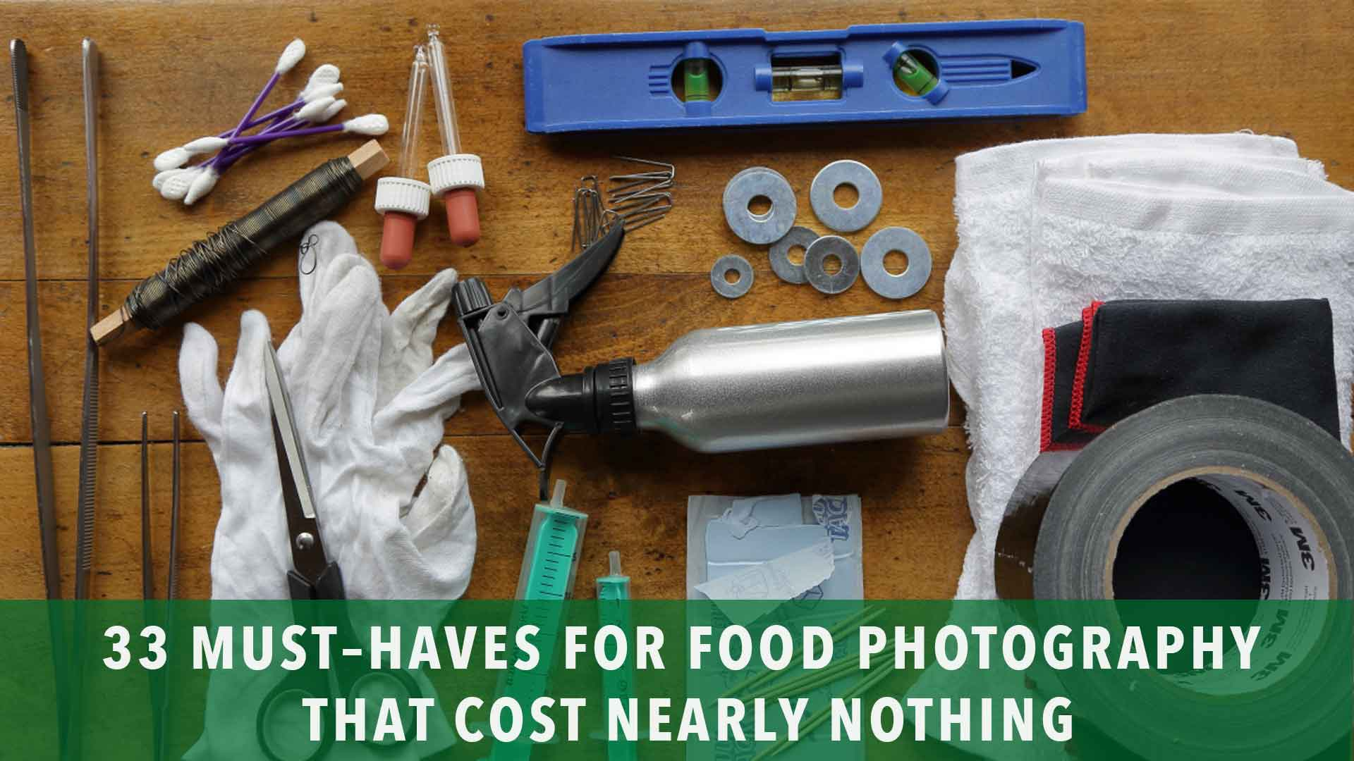33 must-haves for food photographer that cost nearly nothing
